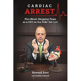 Cardiac Arrest - Five Heart-Stopping Years as a CEO on the Feds' Hit-L