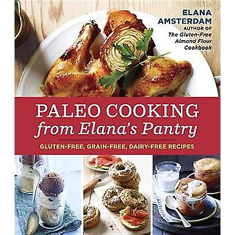 Paleo Cooking from Elana's Pantry - Gluten-Free - Grain-Free - High-Pr