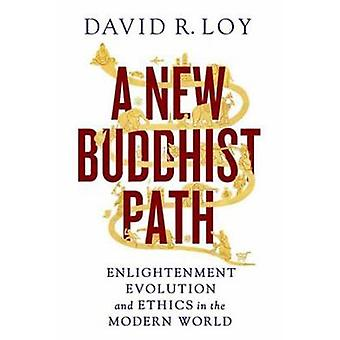 A New Buddhist Path - Enlightenment - Evolution - and Ethics in the Mo