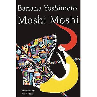 Moshi Moshi by Banana Yoshimoto - 9781640090156 Book