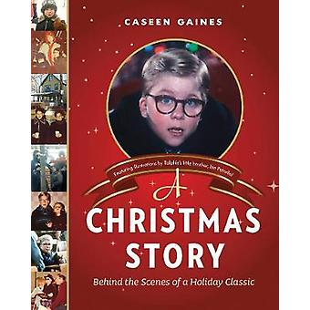A Christmas Story - Behind the Scenes of a Holiday Classic by Caseen G
