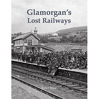 Glamorgan's Lost Railways by Peter Dale - 9781840336740 Book