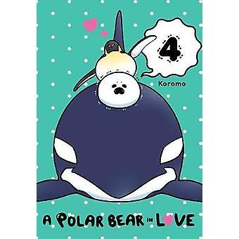 A Polar Bear in Love - Vol. 4 by A Polar Bear in Love - Vol. 4 - 9781