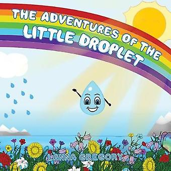 The Adventures of the little droplet by Lanna Gregory - 9781788238793