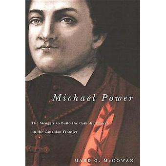 Michael Power - The Struggle to Build the Catholic Church on the Canad