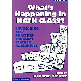 What's Happening in Math Class - v. 1 by Deborah Schifter - 9780807734