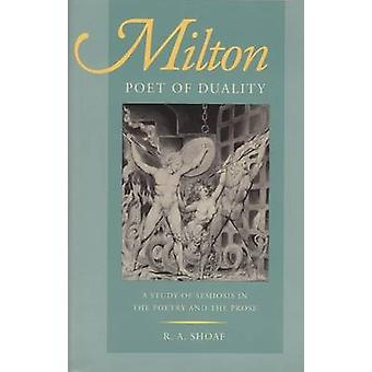 Milton - Poet of Duality - A Study of Semiosis in the Poetry and the P