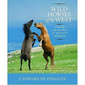 Wild Horses of the West - History and Politics of America's Mustangs b