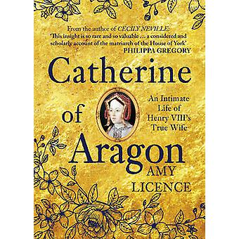 Catherine of Aragon - An Intimate Life of Henry VIII's True Wife by Am