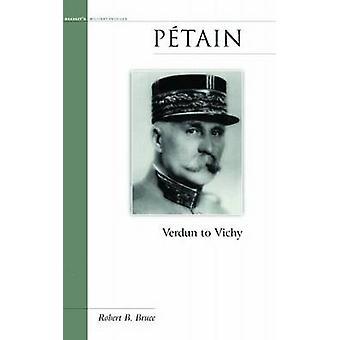 Petain - Verdun to Vichy by Robert B. Bruce - 9781574885989 Book