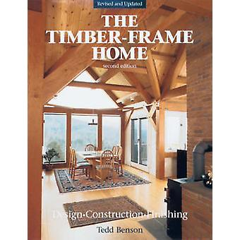 The New Timber-frame Home - Design - Construction and Finishing (2nd e