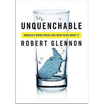 Unquenchable - crise de l'eau de l'Amérique et ce qu'il faut faire à ce sujet par Rober