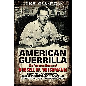 American Guerrilla - The Forgotten Heroics of Russell W. Volckmann - Th