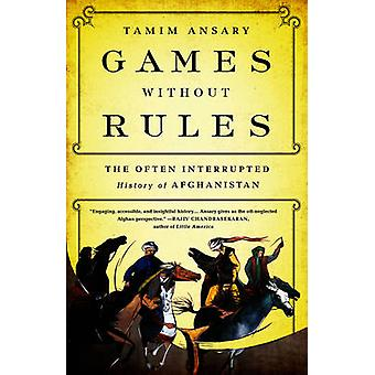 Games without rules - The Often-Interrupted History of Afghanistan by