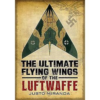 Le nec plus ultra en battant des ailes de la Luftwaffe par Justo Miranda - 9781781