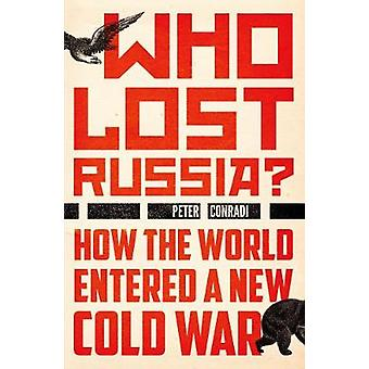 ¿Quién perdió Rusia? -Cómo el mundo entró en una nueva guerra fría por Peter Conra