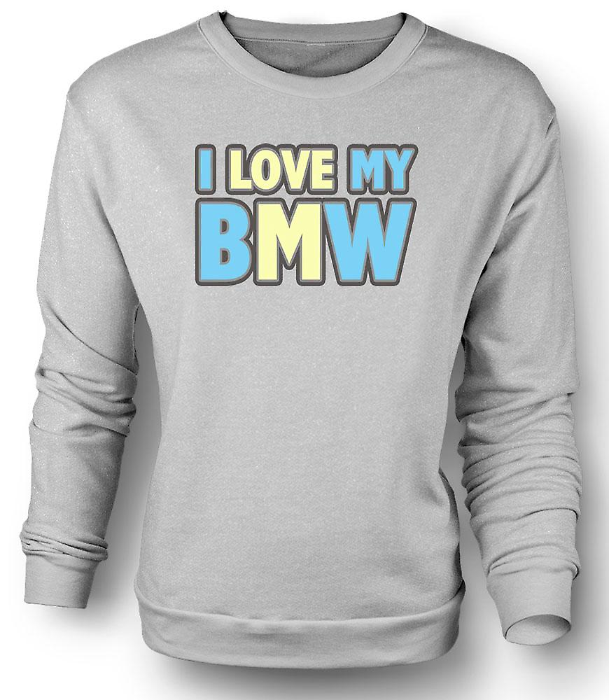 Mens Sweatshirt I Love My BMW - Car Enthusiast