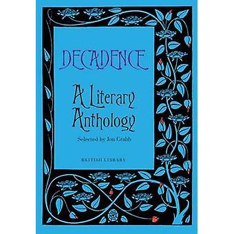 Decadence - A Literary Anthology by Jon Crabb - 9780712356633 Book