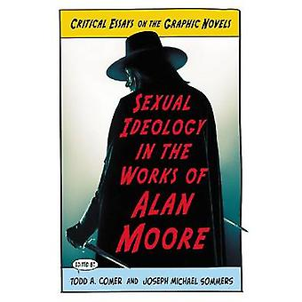 Sexual Ideology in the Works of Alan Moore - Critical Essays on the Gr