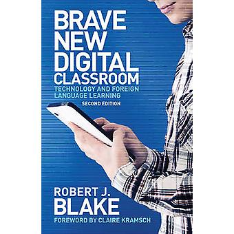 Brave New Digital Classroom - Technology and Foreign Language Learning