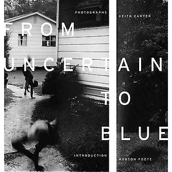 Von unsicheren Blau von Keith Carter - Horton Foote - 9780292726987