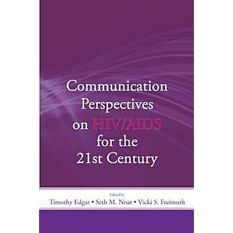 Communication Perspectives on HIV/AIDS for the 21st Century by Timoth
