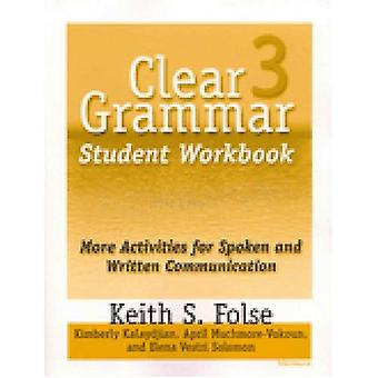 Clear Grammar 3 Student Workbook: Bk. 3: More Activities for Spoken and Written Communication