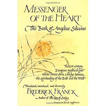 Messenger of the Heart: The Book of Angelus Silesius with Observations by the Ancient Zen Masters (Spiritual Masters)