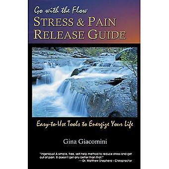 Gaan met de Stress van de Flow & pijn Release gids: makkelijk te gebruiken hulpmiddelen om te Energize uw leven