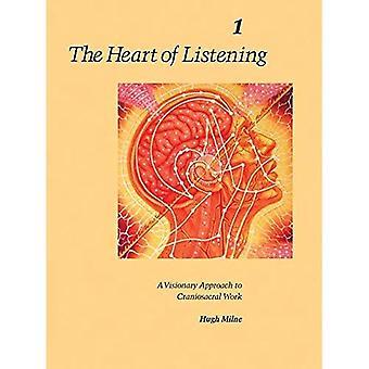 Hjärtat av lyssnande: visionära förhållningssätt till kraniosakral arbete: Vol 1