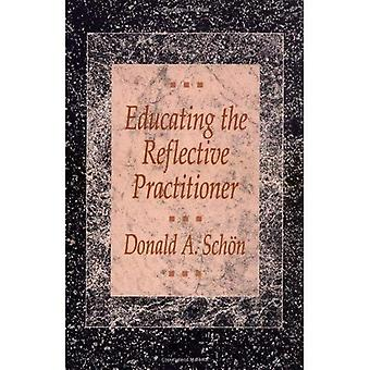 Educating the Reflective Practitioner: Toward a New Design for Teaching and Learning in the Professions: Toward a New Design for Teaching and Learning (The Jossey-Bass Higher Education Series)