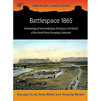 Battlespace 1865 - Archaeology of the Landscapes, Strategies, and Tactics of the North Platte Campaign, Nebraska...
