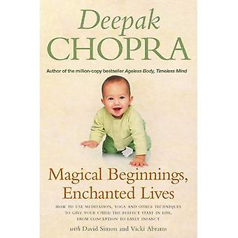 Magical Beginnings, Enchanted Lives: How to Use Meditation, Yoga and Other Techniques to Give Your Child the Perfect Start in Life