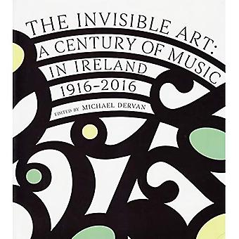 The Invisible Art: A Century of Music by Irish Composers, 1916-2016