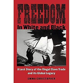 La liberté en blanc et noir: A perdu histoire de la traite négrière illégale et son héritage mondial