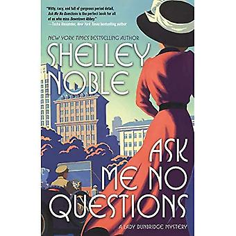 Ask Me No Questions: A Lady Dunbridge Mystery (Lady Dunbridge Mystery)