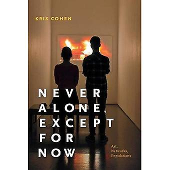Never Alone, Except for Now: Art, Networks, Populations