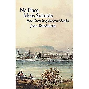 Pas un endroit plus appropriés: Quatre siècles d'histoire de Montréal