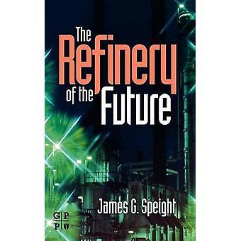 Die Raffinerie der Zukunft durch Speight & James G.