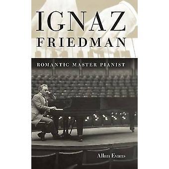 Ignaz Friedman maître romantique pianiste par Evans & Allan