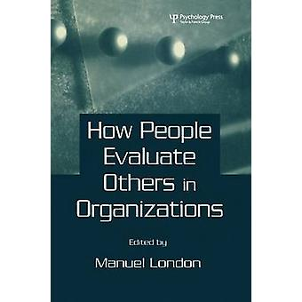 How People Evaluate Others in Organizations by London & Manuel