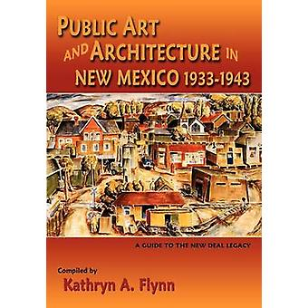 Public Art and Architecture in New Mexico 19331943 Softcover by Flynn & Kathryn A.