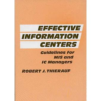 Effective Information Centers Guidelines for MIS and IC Managers by Thierauf & Robert J.