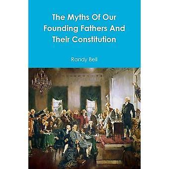 I miti dei nostri padri fondatori e loro costituzione da Bell & Randy