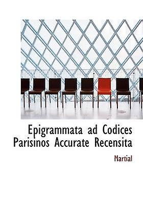 Epigrammata ad Codices Parisinos Accurate Recensita by Martial