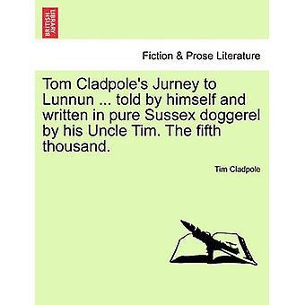توم كلادبوليس جورنيي إلى لنون... قال بنفسه وكتبها تيم عم له في النقي ساسيكس دوجيريل. ألف الخامس. قبل كلادبولي آند تيم