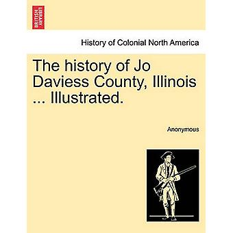 The history of Jo Daviess County Illinois ... Illustrated. by Anonymous