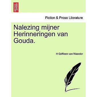 Nalezing mijner Herinneringen van Gouda. by Waerder & H Griffioen van