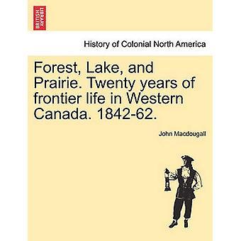 森湖と草原。カナダ西部の辺境の生活から 20 年。184262 で・ マクドゥーガル ・ ジョン