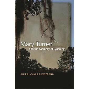 Mary Turner and the Memory of Lynching by Armstrong & Julie Buckner